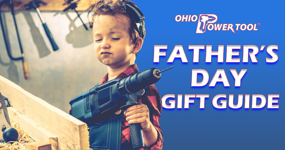 Ohio Power Tool Father's Day Gift Guide
